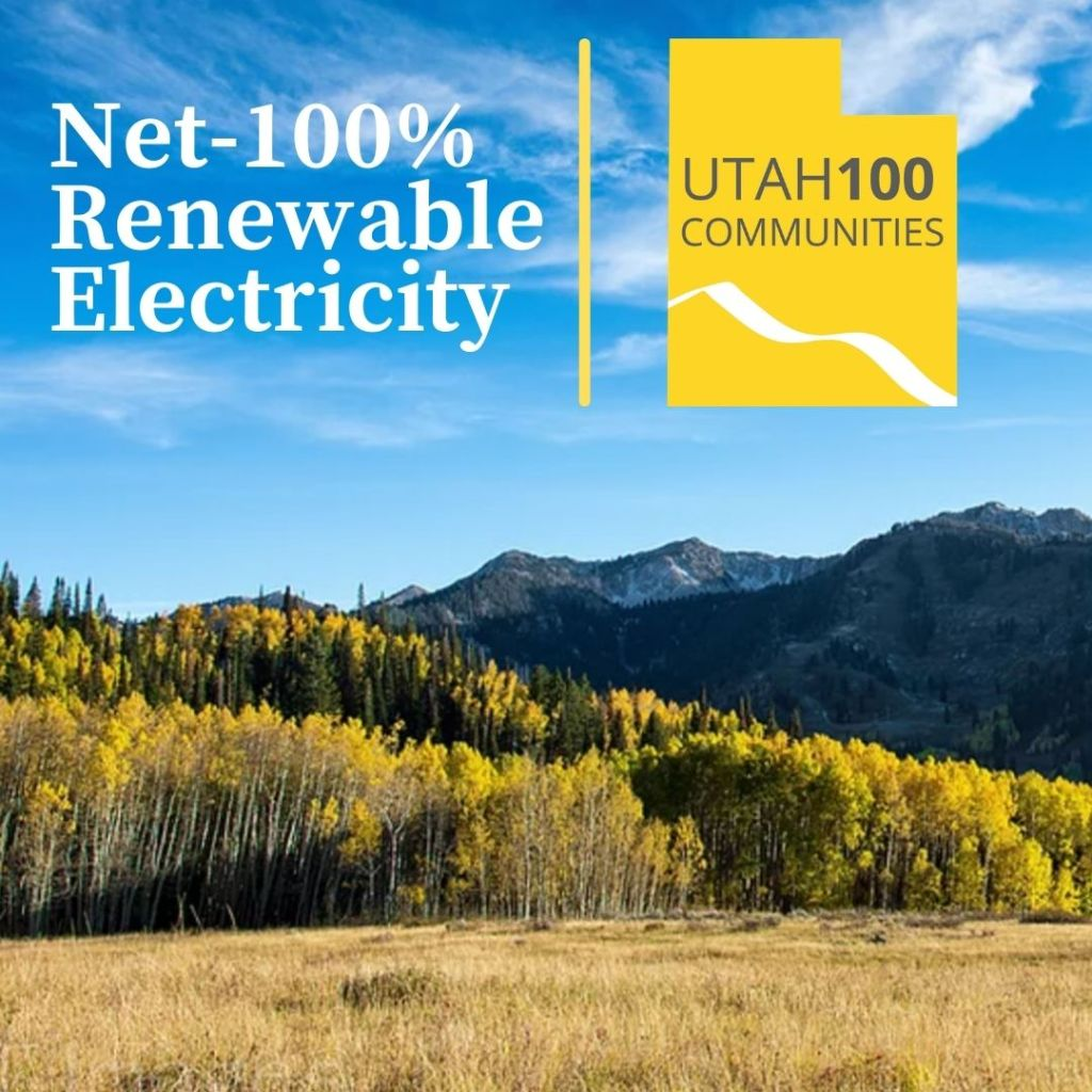 "Photo of yellow aspens with snowy mountain backdrop and bright blue sky. Superimposed above the sky reads ""Net-100% Renewable Electricity"" in white text. A yellow vertical line separates the text from the Utah 100 Communities logo, a yellow block in the shape of the state of Utah that reads Utah100 Communities in grey text and has a stylized white mountain range on the bottom."