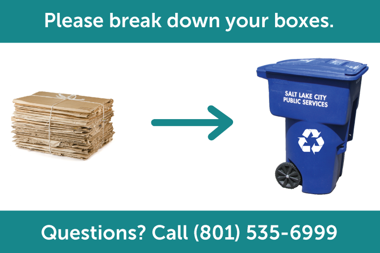 Graphic reminding folks to break down cardboard boxes before recycling them. White text on a green banner says Please break down your boxes. Questions? Call (801) 535-6999. There is a photo of broken down boxes and a green arrow pointing at a blue recycling bin.